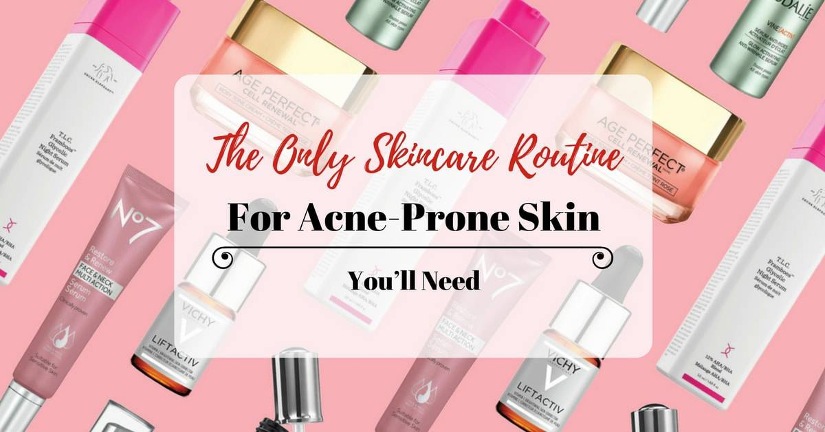 The Only Skincare Routine For Acne-Prone Skin You'll Need