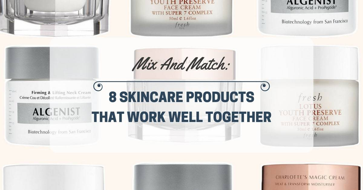 Mix And Match: 8 Skincare Products That Work Well Together