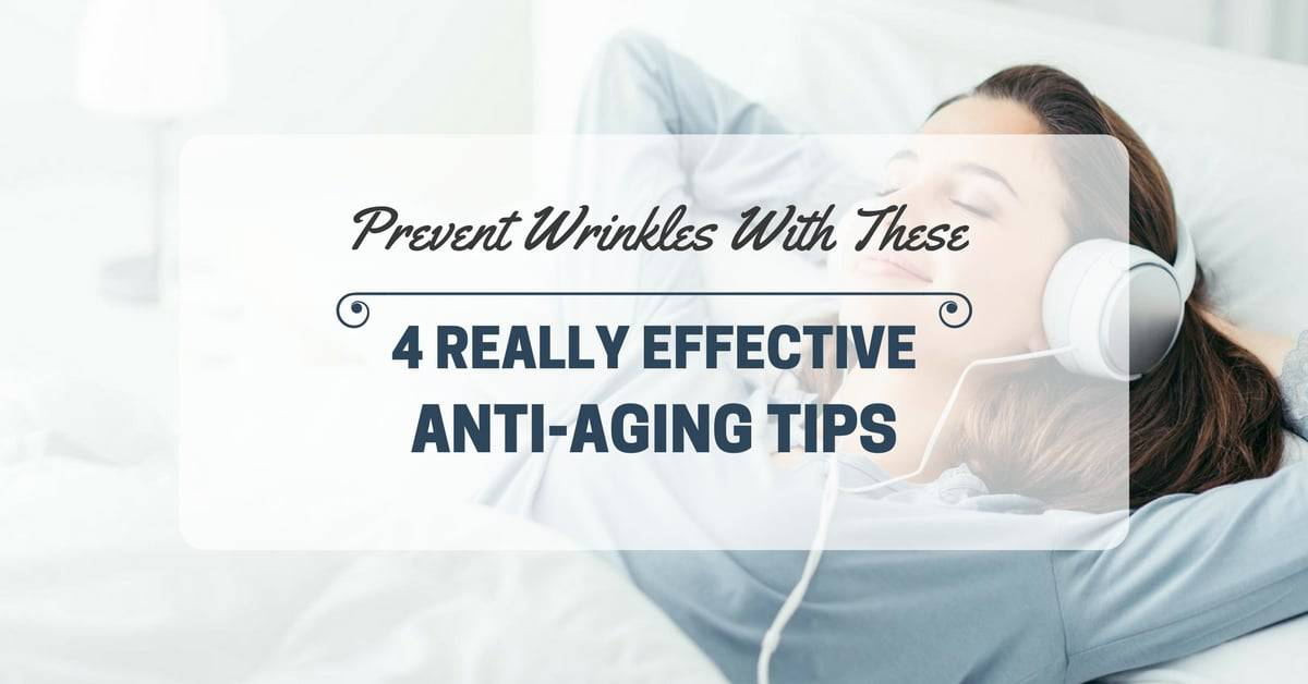 Prevent Wrinkles With These 4 Really Effective Anti-Aging Tips