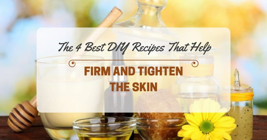The 4 Best DIY Recipes That Help Firm And Tighten The Skin