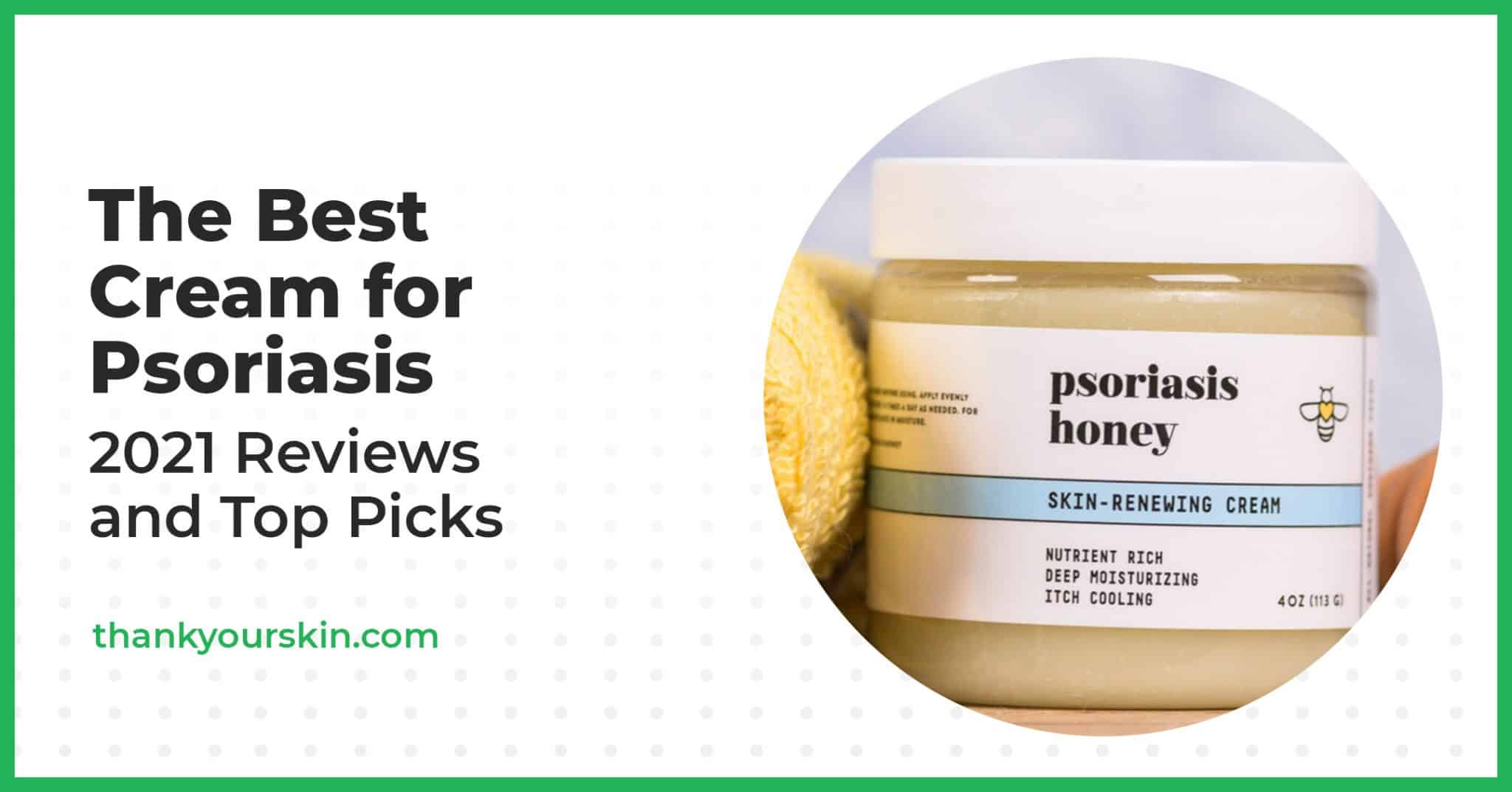 The Best Cream for Psoriasis – 2021 Reviews and Top Picks