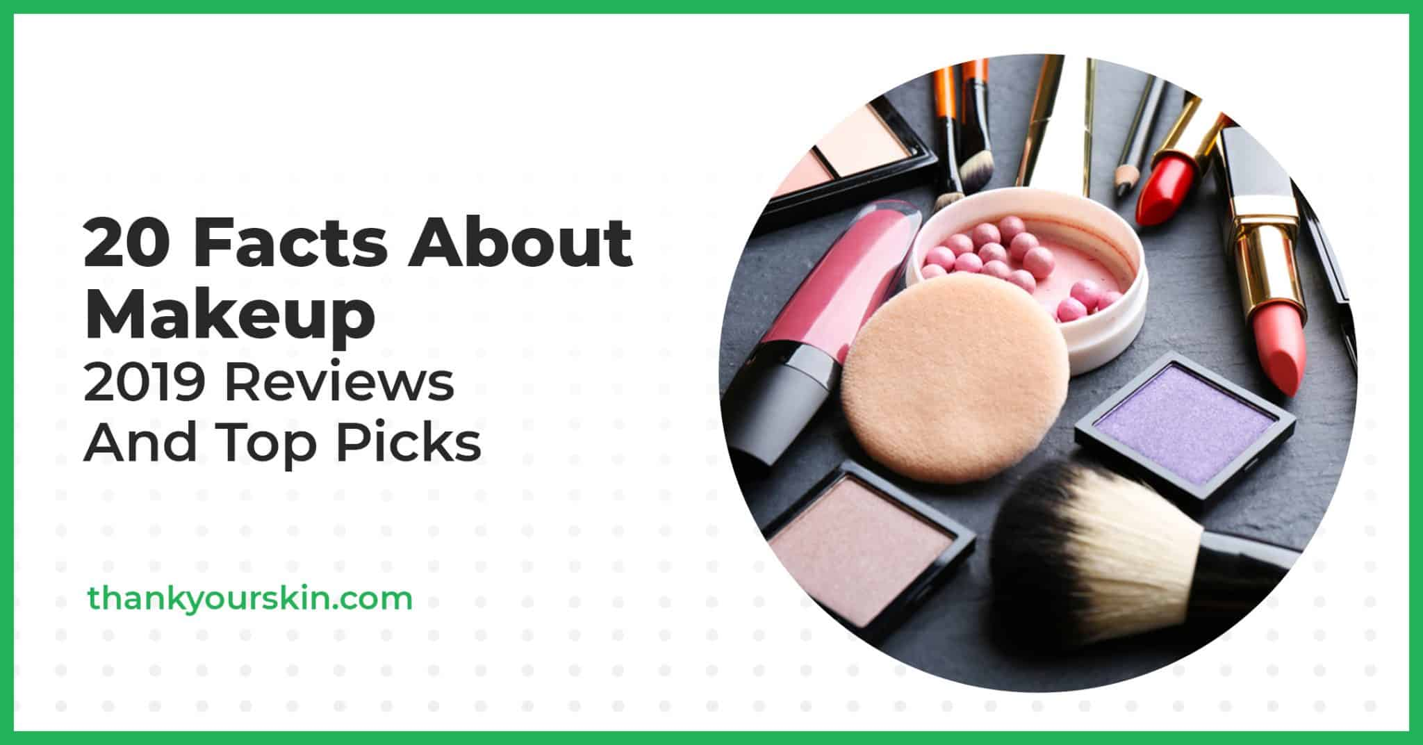 20 Facts About MakeUp and Cosmetics: Fun and Unique Stories Throughout History